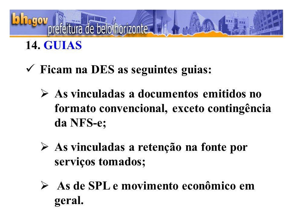 14. GUIAS Ficam na DES as seguintes guias: As vinculadas a documentos emitidos no formato convencional, exceto contingência da NFS-e; As vinculadas a