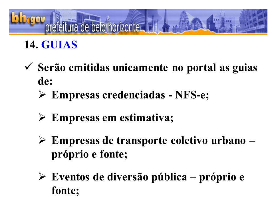 14. GUIAS Serão emitidas unicamente no portal as guias de: Empresas credenciadas - NFS-e; Empresas em estimativa; Empresas de transporte coletivo urba