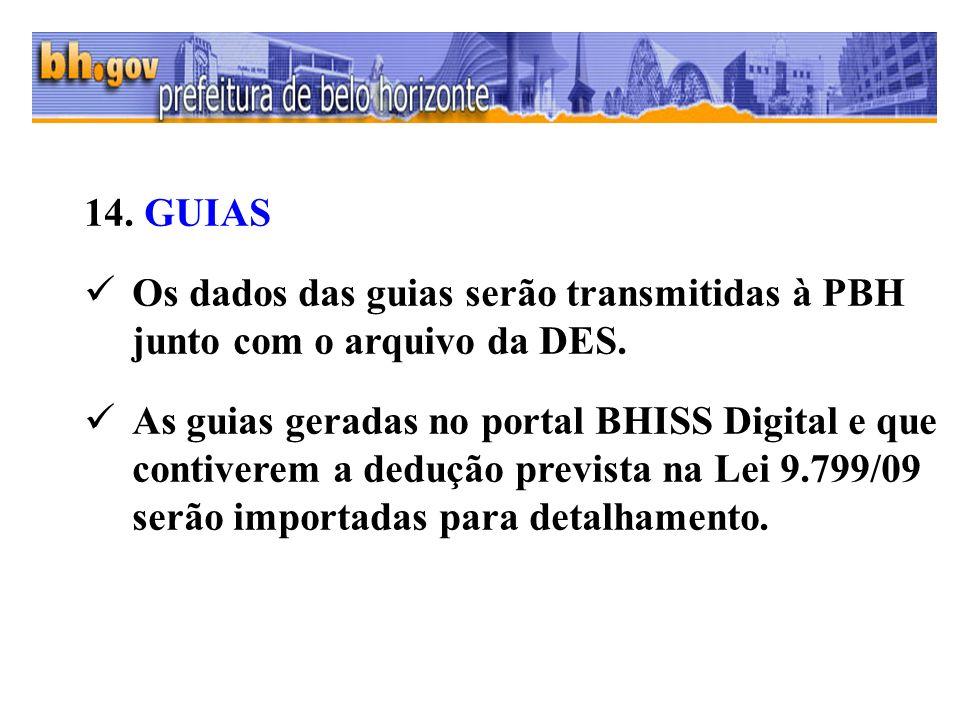 14. GUIAS Os dados das guias serão transmitidas à PBH junto com o arquivo da DES.