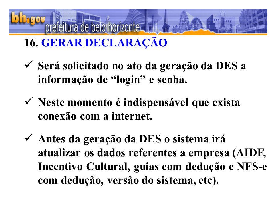16. GERAR DECLARAÇÃO Será solicitado no ato da geração da DES a informação de login e senha.