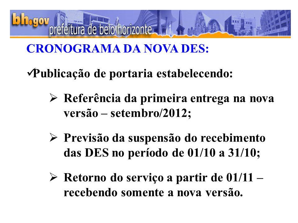 CRONOGRAMA DA NOVA DES: Publicação de portaria estabelecendo: Referência da primeira entrega na nova versão – setembro/2012; Previsão da suspensão do recebimento das DES no período de 01/10 a 31/10; Retorno do serviço a partir de 01/11 – recebendo somente a nova versão.