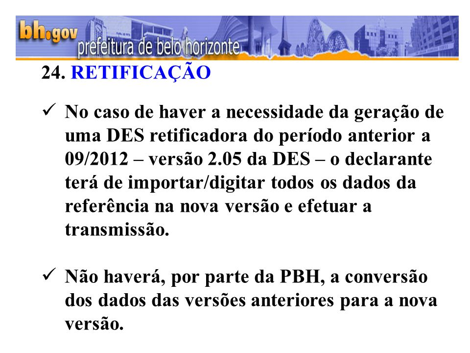 24. RETIFICAÇÃO No caso de haver a necessidade da geração de uma DES retificadora do período anterior a 09/2012 – versão 2.05 da DES – o declarante te