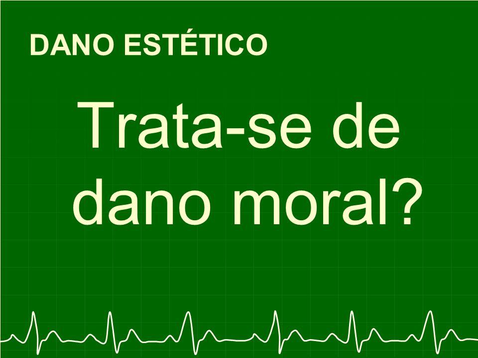 DANO ESTÉTICO Trata-se de dano moral?