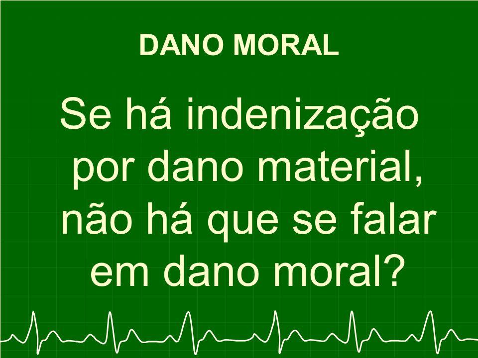 DANO MORAL Se há indenização por dano material, não há que se falar em dano moral?
