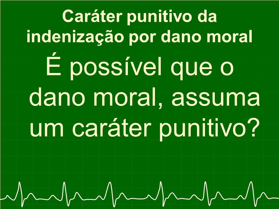 Caráter punitivo da indenização por dano moral É possível que o dano moral, assuma um caráter punitivo?