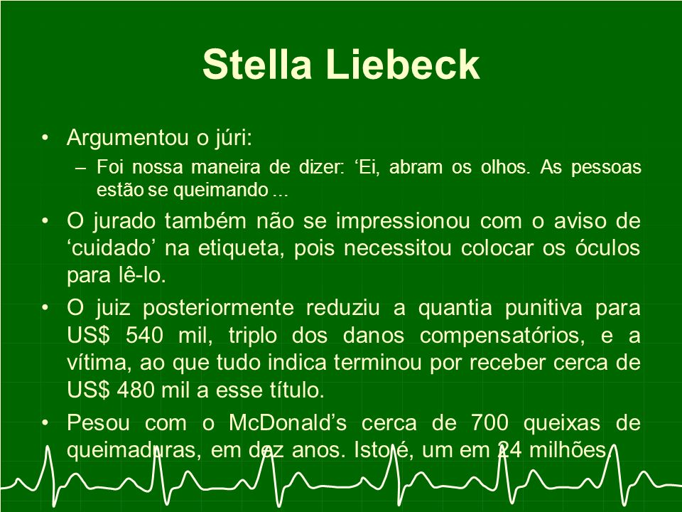 Stella Liebeck Argumentou o júri: –Foi nossa maneira de dizer: Ei, abram os olhos.