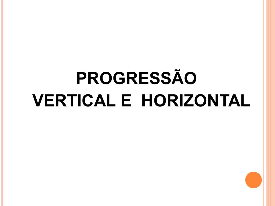 PROGRESSÃO VERTICAL E HORIZONTAL