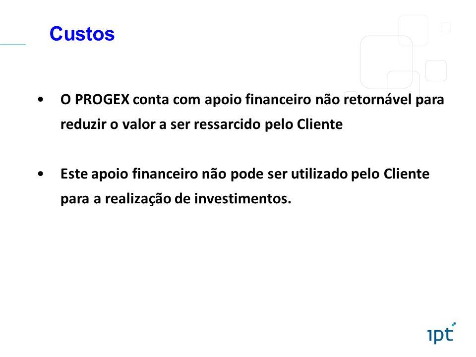 Custos O PROGEX conta com apoio financeiro não retornável para reduzir o valor a ser ressarcido pelo Cliente Este apoio financeiro não pode ser utiliz