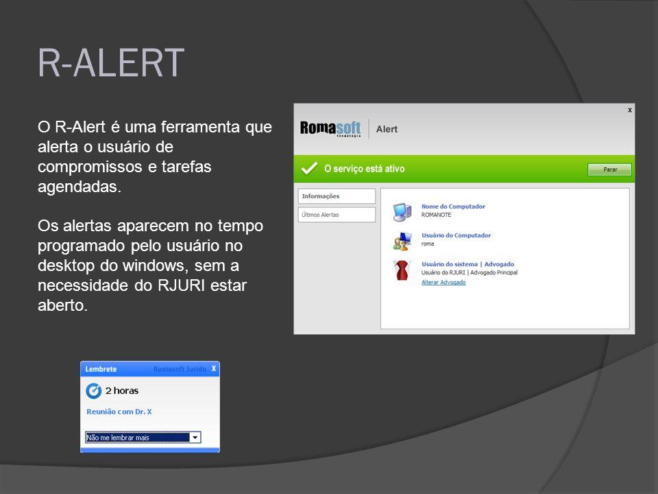 R-ALERT O R-Alert é uma ferramenta que alerta o usuário de compromissos e tarefas agendadas. Os alertas aparecem no tempo programado pelo usuário no d