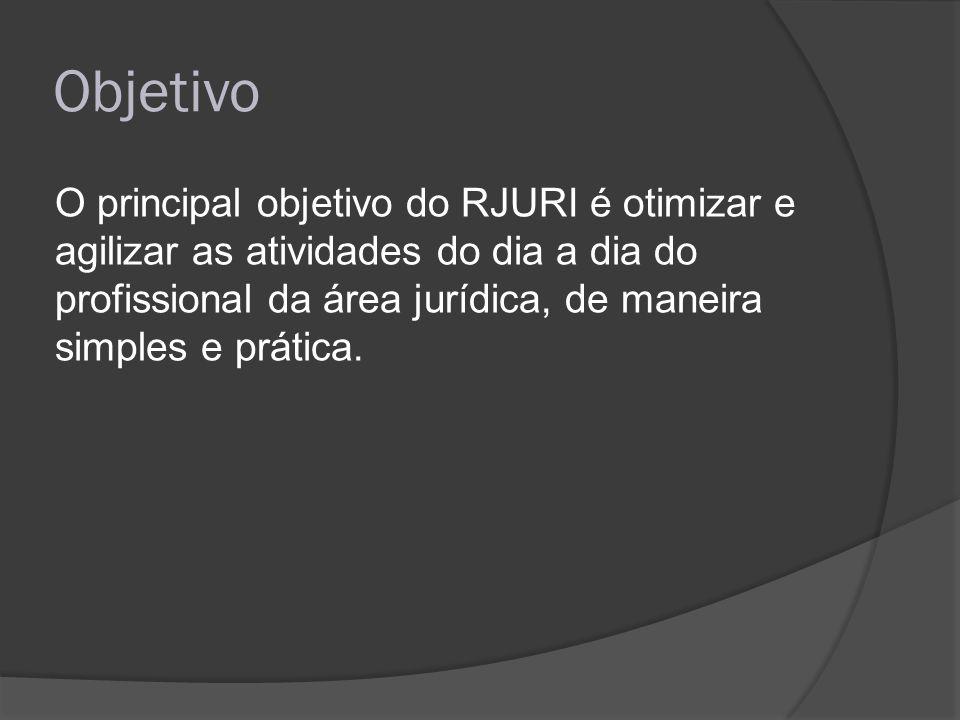 Objetivo O principal objetivo do RJURI é otimizar e agilizar as atividades do dia a dia do profissional da área jurídica, de maneira simples e prática