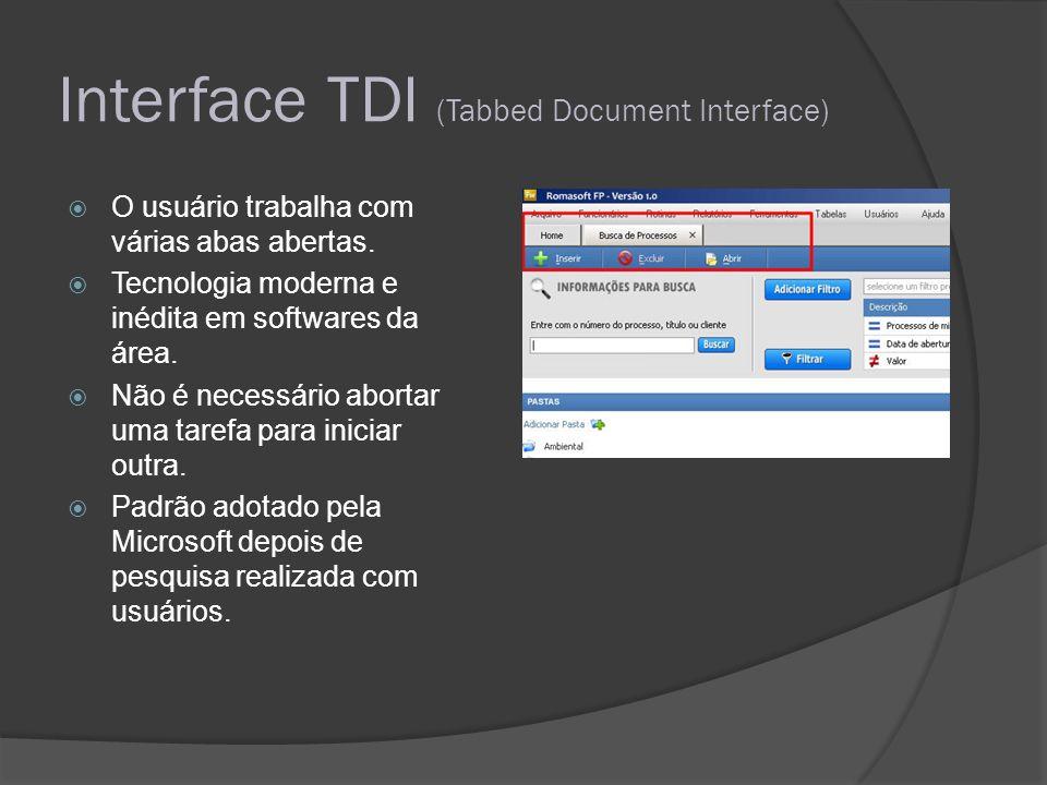 Interface TDI (Tabbed Document Interface) O usuário trabalha com várias abas abertas. Tecnologia moderna e inédita em softwares da área. Não é necessá