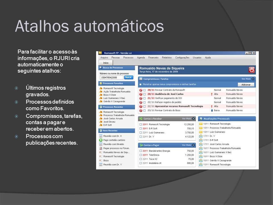 Atalhos automáticos Últimos registros gravados. Processos definidos como Favoritos. Compromissos, tarefas, contas a pagar e receber em abertos. Proces