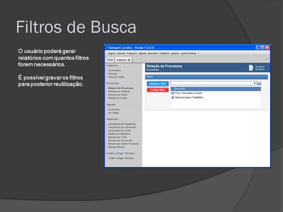 Filtros de Busca O usuário poderá gerar relatórios com quantos filtros forem necessários. É possível gravar os filtros para posterior reutilização.