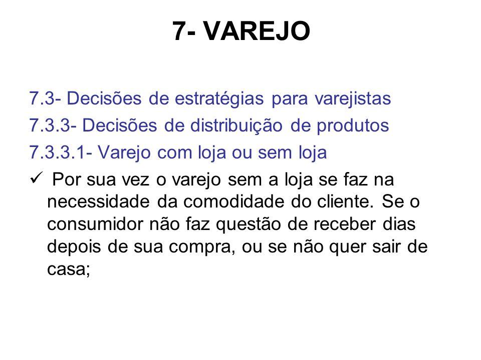 7- VAREJO 7.3- Decisões de estratégias para varejistas 7.3.3- Decisões de distribuição de produtos 7.3.3.1- Varejo com loja ou sem loja Por sua vez o