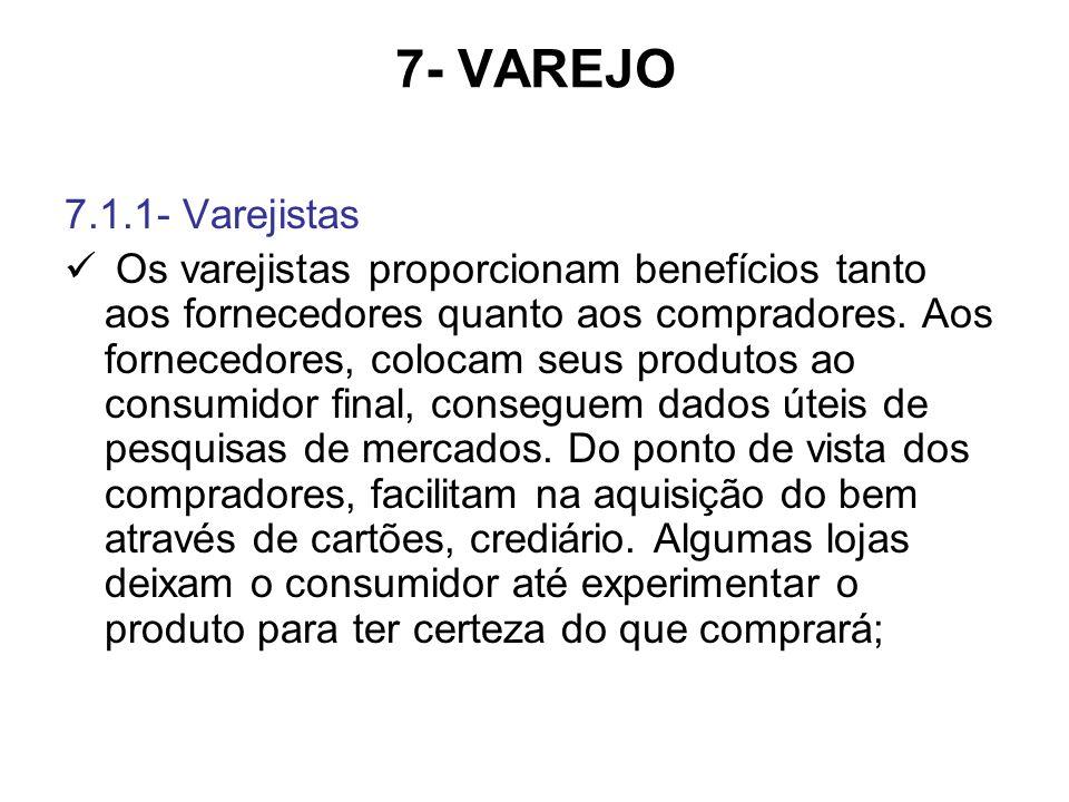 7- VAREJO 7.1.1- Varejistas Os varejistas proporcionam benefícios tanto aos fornecedores quanto aos compradores. Aos fornecedores, colocam seus produt