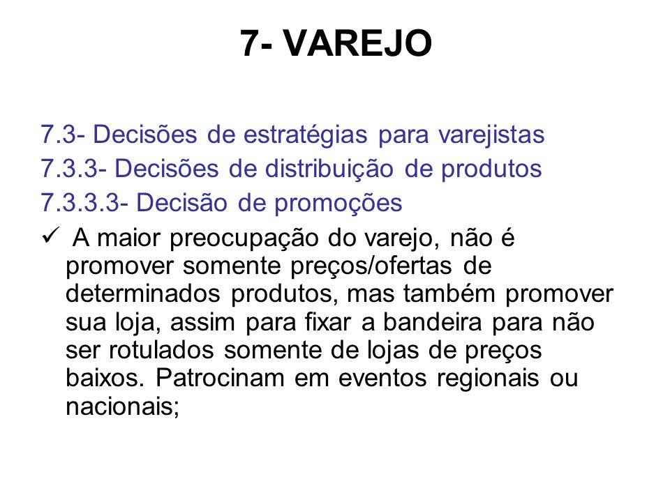 7- VAREJO 7.3- Decisões de estratégias para varejistas 7.3.3- Decisões de distribuição de produtos 7.3.3.3- Decisão de promoções A maior preocupação d