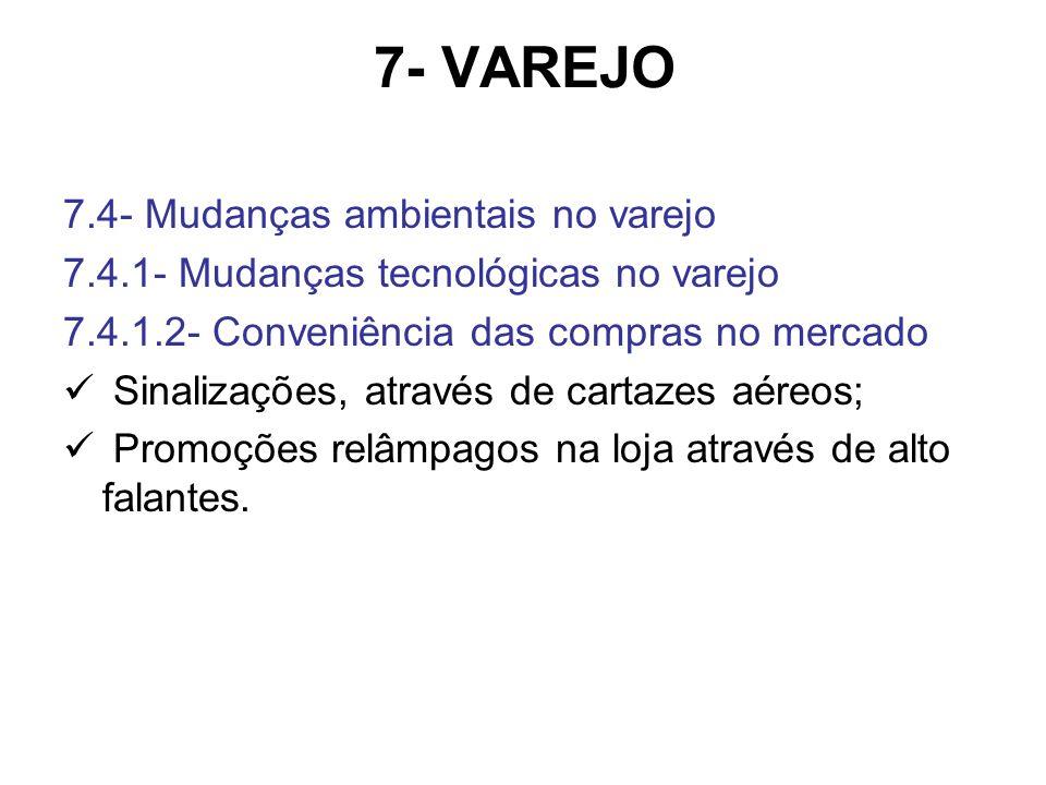 7- VAREJO 7.4- Mudanças ambientais no varejo 7.4.1- Mudanças tecnológicas no varejo 7.4.1.2- Conveniência das compras no mercado Sinalizações, através de cartazes aéreos; Promoções relâmpagos na loja através de alto falantes.
