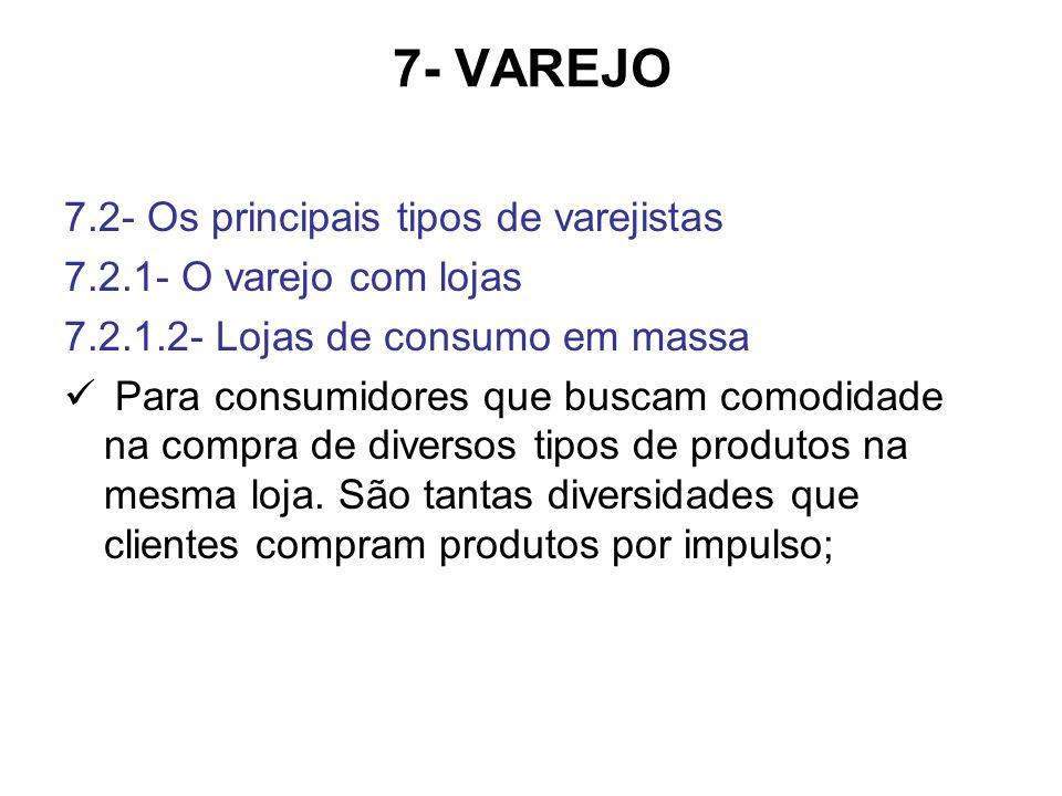7- VAREJO 7.2- Os principais tipos de varejistas 7.2.1- O varejo com lojas 7.2.1.2- Lojas de consumo em massa Para consumidores que buscam comodidade na compra de diversos tipos de produtos na mesma loja.