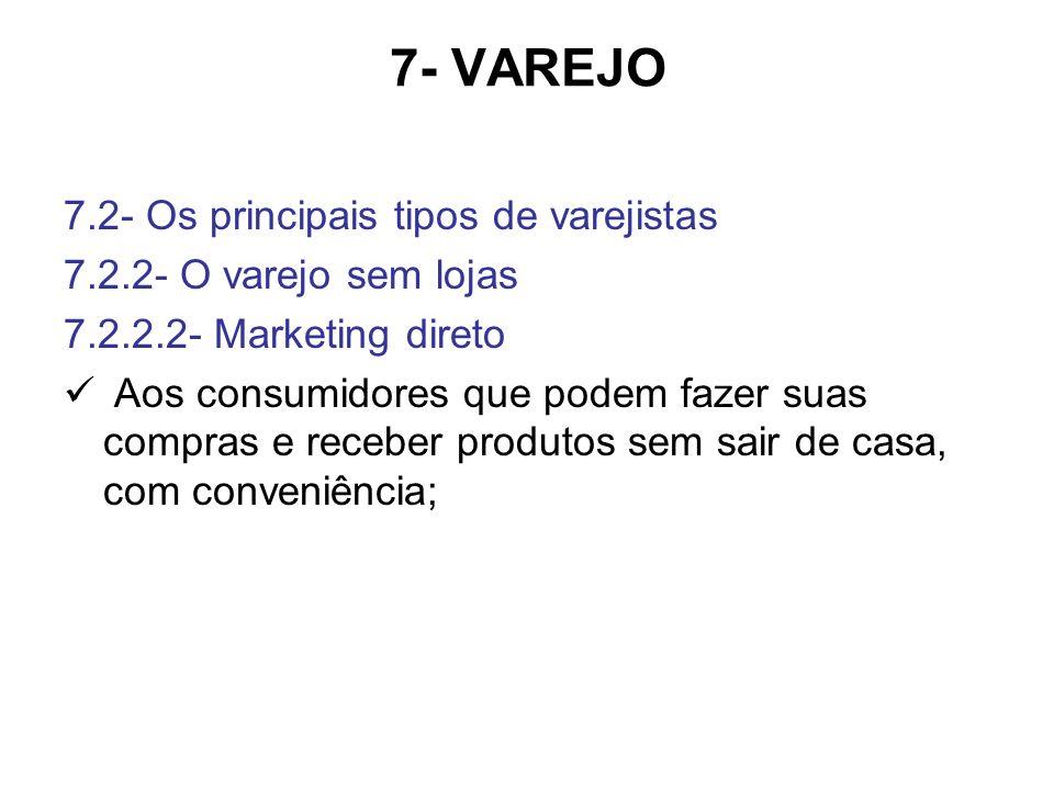 7- VAREJO 7.2- Os principais tipos de varejistas 7.2.2- O varejo sem lojas 7.2.2.2- Marketing direto Aos consumidores que podem fazer suas compras e r