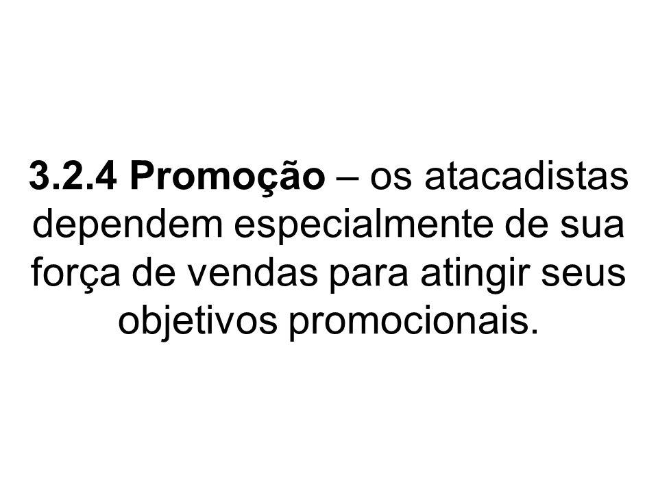 3.2.4 Promoção – os atacadistas dependem especialmente de sua força de vendas para atingir seus objetivos promocionais.