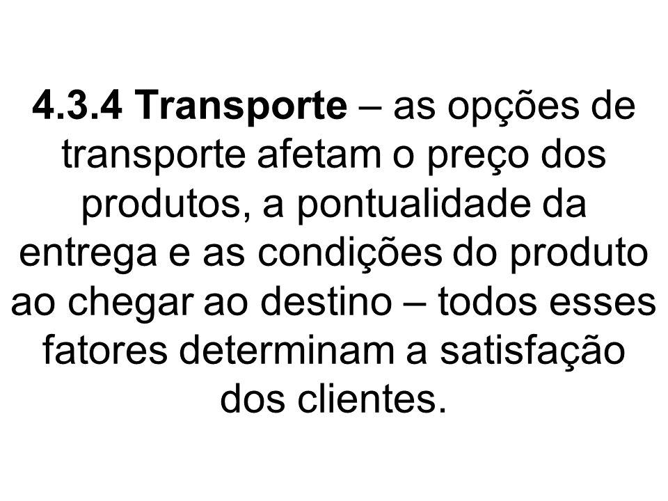 4.3.4 Transporte – as opções de transporte afetam o preço dos produtos, a pontualidade da entrega e as condições do produto ao chegar ao destino – tod