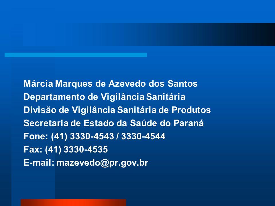 Márcia Marques de Azevedo dos Santos Departamento de Vigilância Sanitária Divisão de Vigilância Sanitária de Produtos Secretaria de Estado da Saúde do