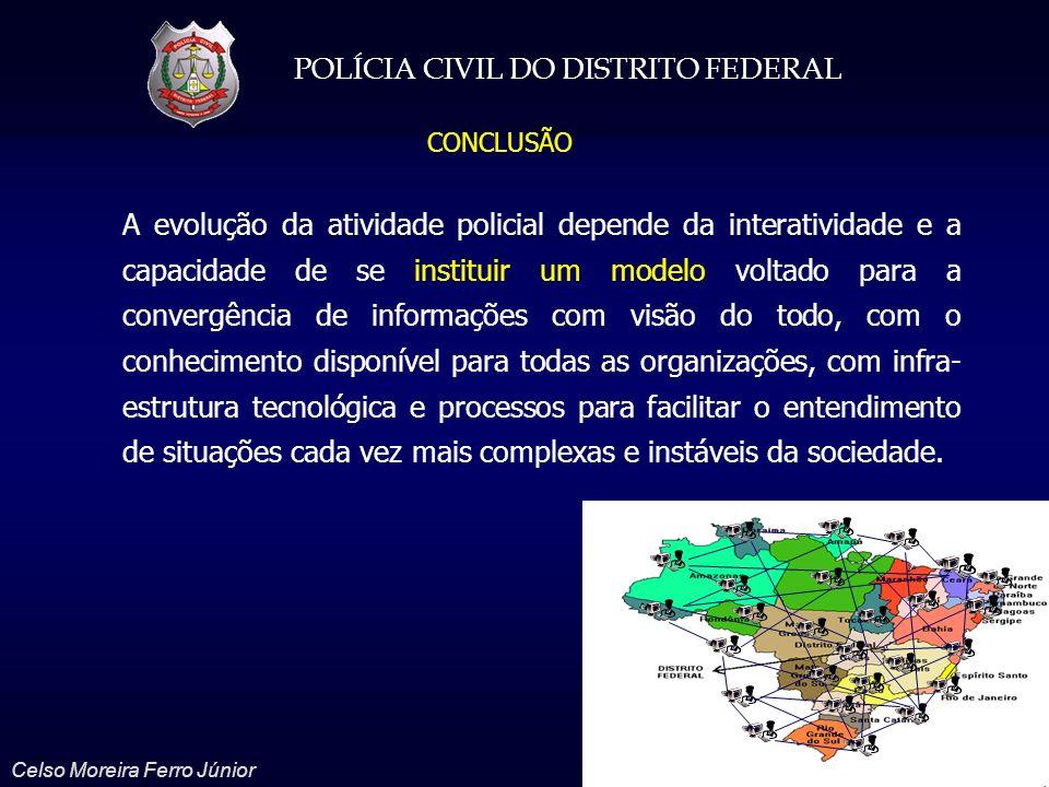 POLÍCIA CIVIL DO DISTRITO FEDERAL Celso Moreira Ferro Júnior A evolução da atividade policial depende da interatividade e a capacidade de se instituir
