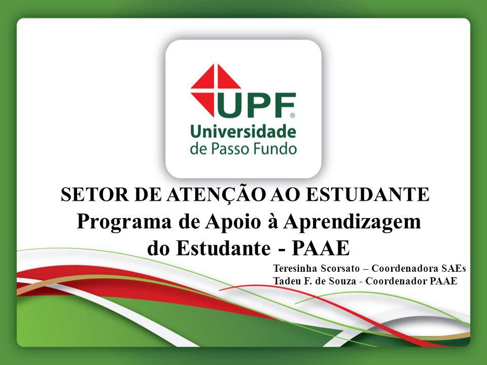 SETOR DE ATENÇÃO AO ESTUDANTE Programa de Apoio à Aprendizagem do Estudante - PAAE Teresinha Scorsato – Coordenadora SAEs Tadeu F. de Souza - Coordena