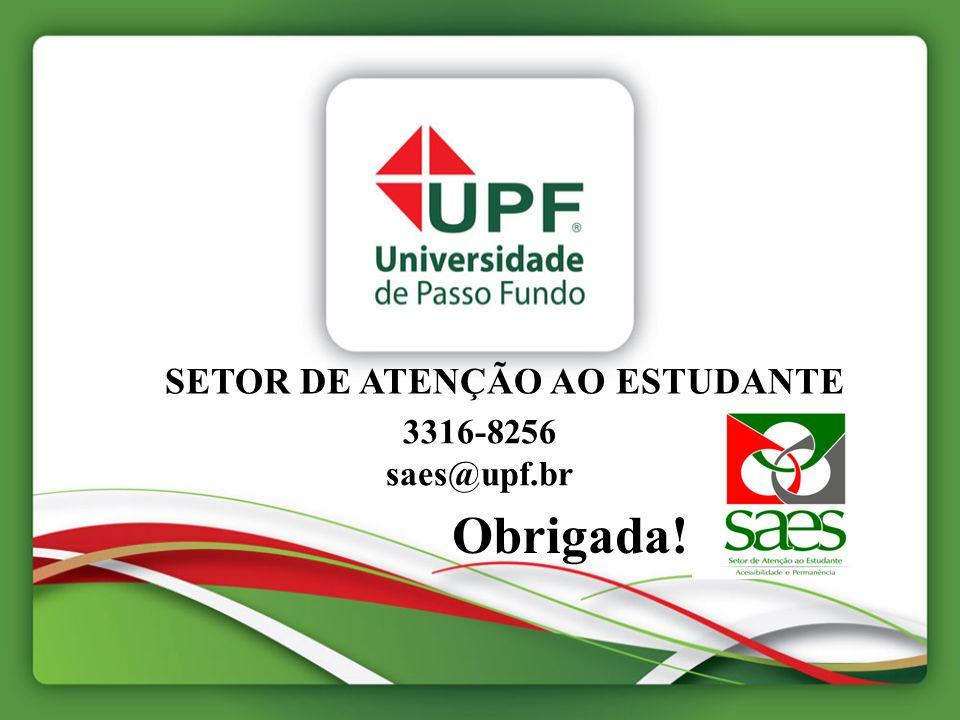 Obrigada! SETOR DE ATENÇÃO AO ESTUDANTE 3316-8256 saes@upf.br