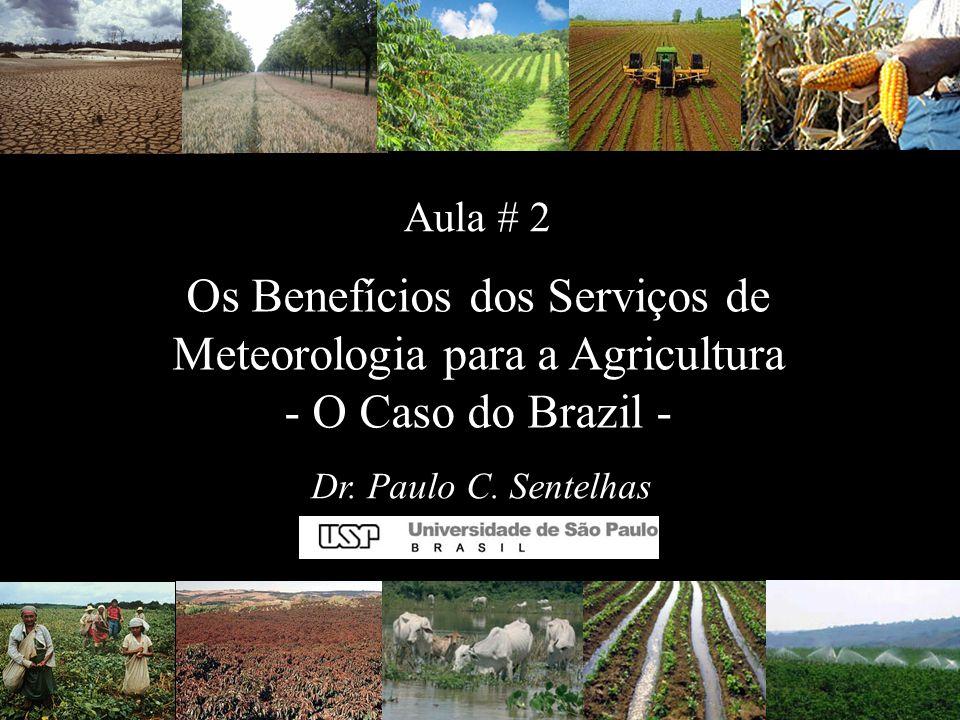 Os Benefícios dos Serviços de Meteorologia para a Agricultura - O Caso do Brazil - Dr. Paulo C. Sentelhas Aula # 2
