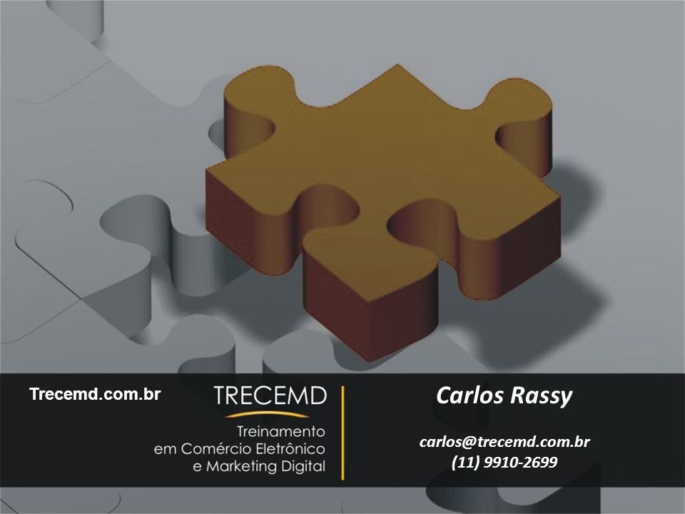Como Montar uma Loja Virtual Carlos Rassy carlos@trecemd.com.br (11) 9910-2699 Trecemd.com.br