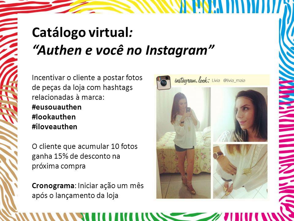 Incentivar o cliente a postar fotos de peças da loja com hashtags relacionadas à marca: #eusouauthen #lookauthen #iloveauthen O cliente que acumular 1