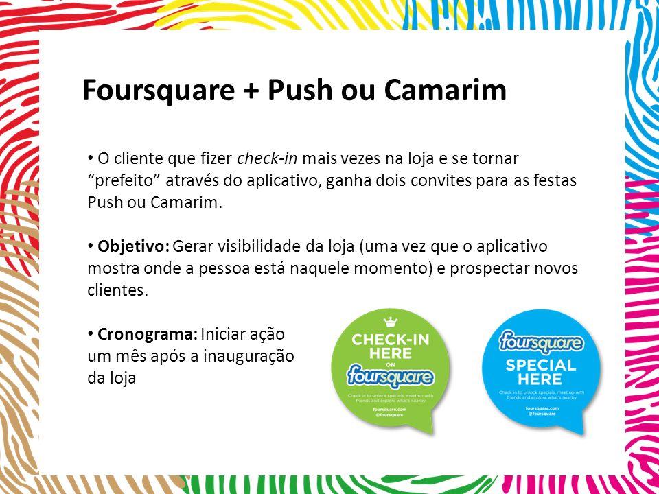 O cliente que fizer check-in mais vezes na loja e se tornar prefeito através do aplicativo, ganha dois convites para as festas Push ou Camarim.