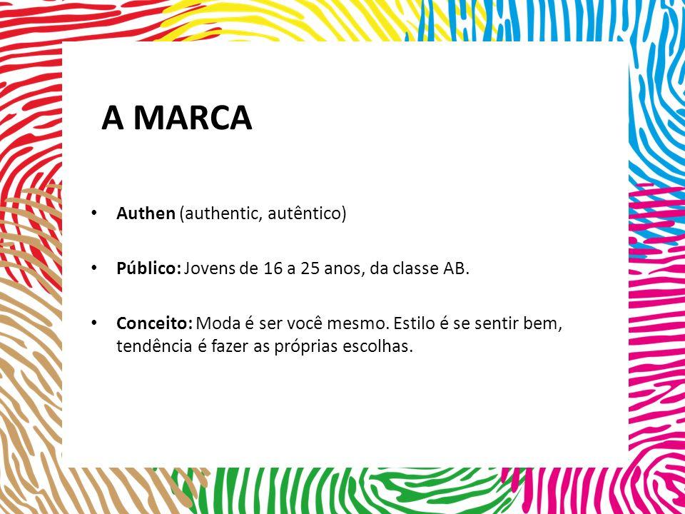 A MARCA Authen (authentic, autêntico) Público: Jovens de 16 a 25 anos, da classe AB.