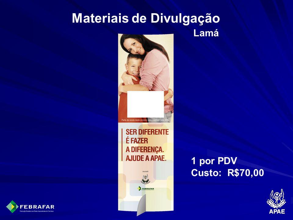 Materiais de Divulgação Lamá 1 por PDV Custo: R$70,00