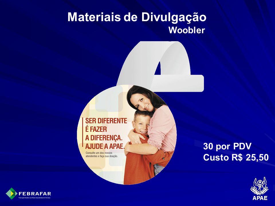 Materiais de Divulgação Woobler 30 por PDV Custo R$ 25,50