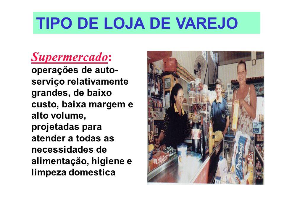 Supermercado: operações de auto- serviço relativamente grandes, de baixo custo, baixa margem e alto volume, projetadas para atender a todas as necessi
