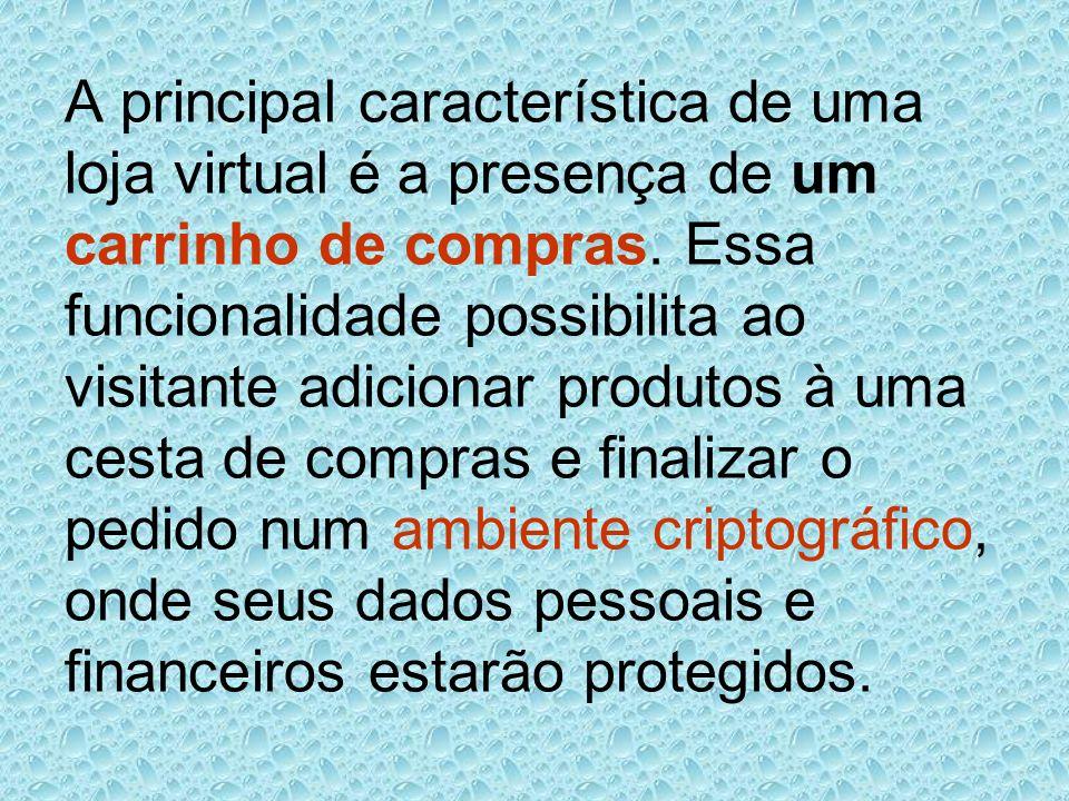 A principal característica de uma loja virtual é a presença de um carrinho de compras. Essa funcionalidade possibilita ao visitante adicionar produtos