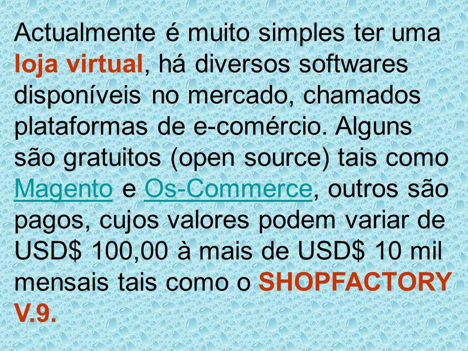 Actualmente é muito simples ter uma loja virtual, há diversos softwares disponíveis no mercado, chamados plataformas de e-comércio. Alguns são gratuit