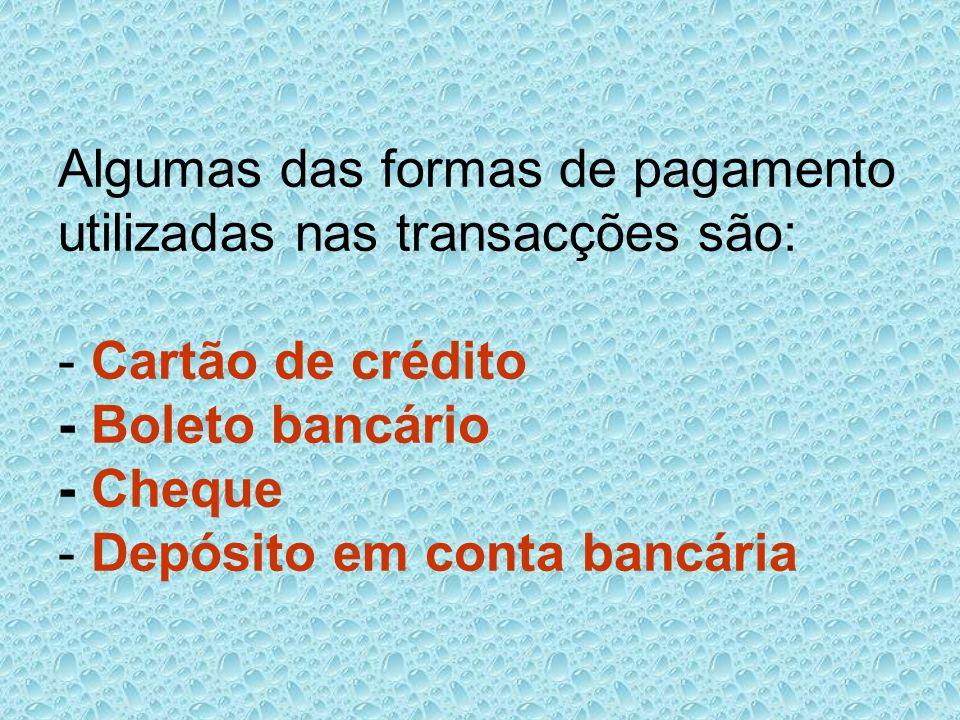 Algumas das formas de pagamento utilizadas nas transacções são: - Cartão de crédito - Boleto bancário - Cheque - Depósito em conta bancária