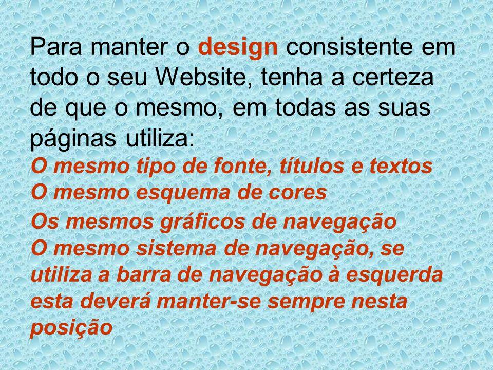 Para manter o design consistente em todo o seu Website, tenha a certeza de que o mesmo, em todas as suas páginas utiliza: O mesmo tipo de fonte, títul