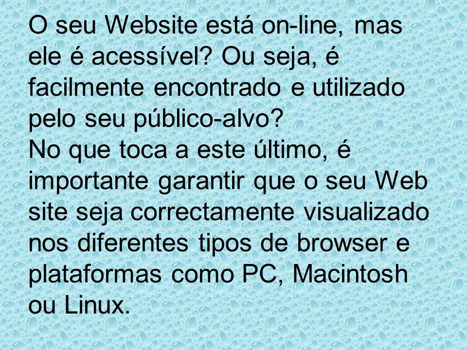 O seu Website está on-line, mas ele é acessível? Ou seja, é facilmente encontrado e utilizado pelo seu público-alvo? No que toca a este último, é impo