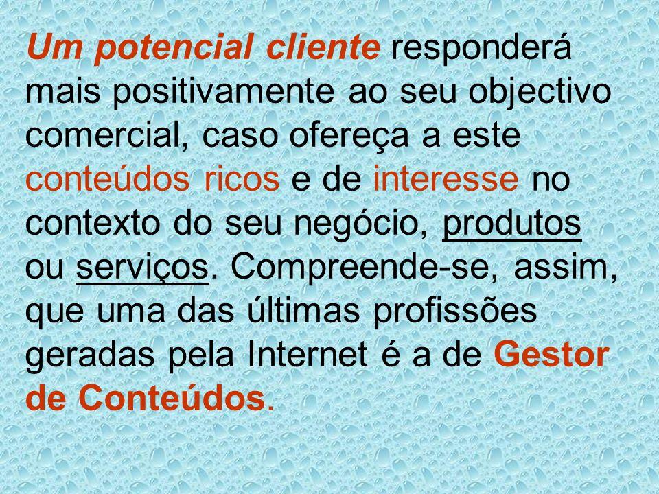 Um potencial cliente responderá mais positivamente ao seu objectivo comercial, caso ofereça a este conteúdos ricos e de interesse no contexto do seu n