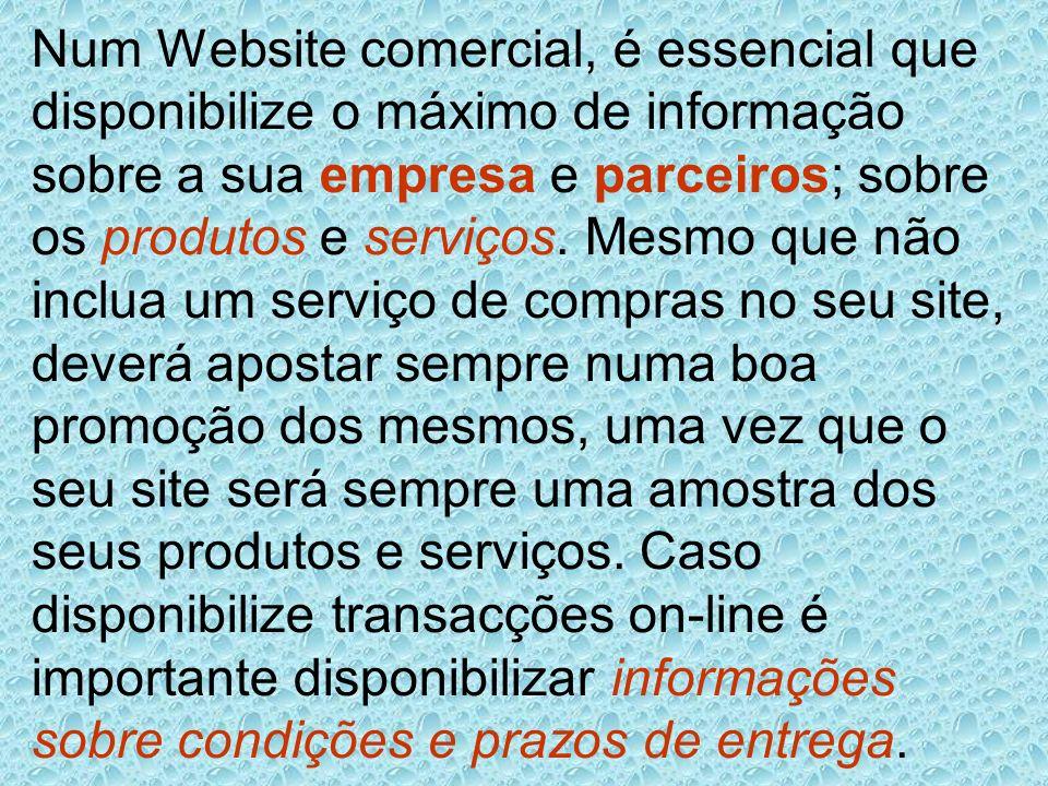 Num Website comercial, é essencial que disponibilize o máximo de informação sobre a sua empresa e parceiros; sobre os produtos e serviços. Mesmo que n