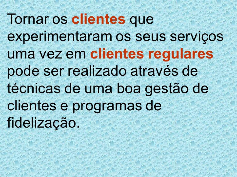 Tornar os clientes que experimentaram os seus serviços uma vez em clientes regulares pode ser realizado através de técnicas de uma boa gestão de clien