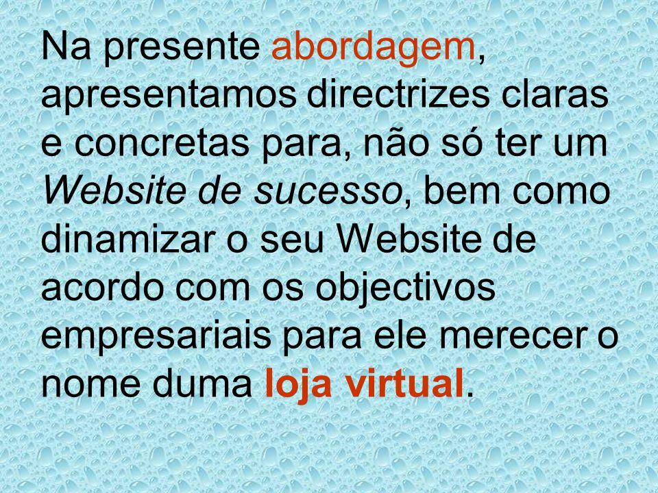 Na presente abordagem, apresentamos directrizes claras e concretas para, não só ter um Website de sucesso, bem como dinamizar o seu Website de acordo