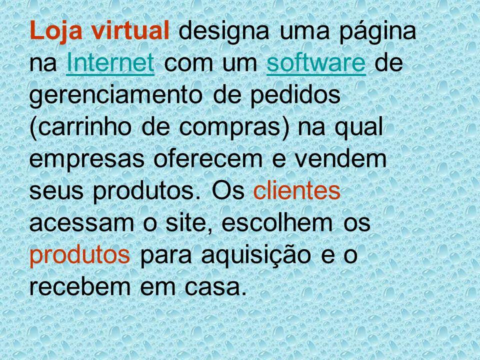 Loja virtual designa uma página na Internet com um software de gerenciamento de pedidos (carrinho de compras) na qual empresas oferecem e vendem seus