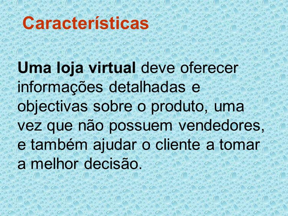 Uma loja virtual deve oferecer informações detalhadas e objectivas sobre o produto, uma vez que não possuem vendedores, e também ajudar o cliente a to