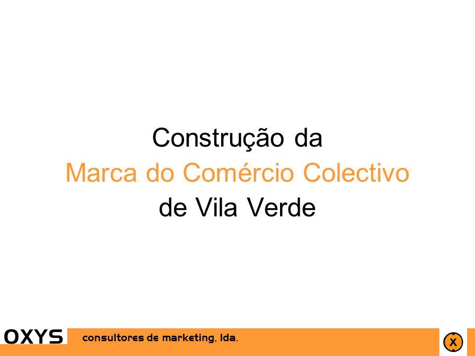 Construção da Marca do Comércio Colectivo de Vila Verde OXYS consultores de marketing, lda.