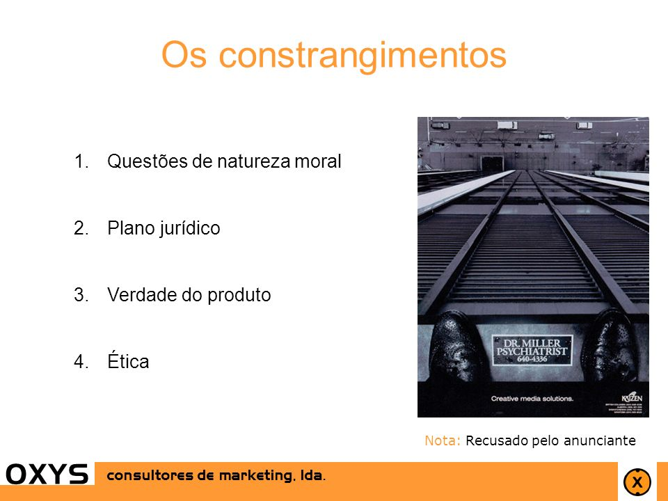 20 OXYS consultores de marketing, lda. Os constrangimentos OXYS 1.Questões de natureza moral 2.Plano jurídico 3.Verdade do produto 4.Ética consultores